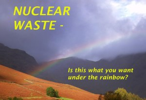 Nuclear Waste - is this what you want under the rainbow